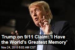 Trump on 9/11 Claim: 'I Have the World's Greatest Memory'