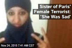 Sister of Paris' Female Terrorist: 'She Was Sad'