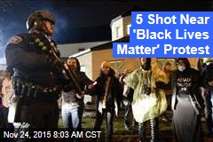 5 Shot Near 'Black Lives Matter' Protest