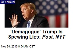 'Demagogue' Trump Is Spewing Lies: Post, NYT