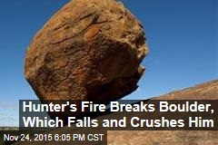Hunter's Fire Breaks Boulder, Which Falls and Crushes Him