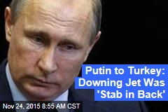 Putin to Turkey: Downing Jet Was 'Stab in Back'