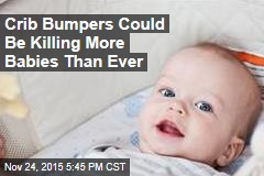 Crib Bumpers Could Be Killing More Babies Than Ever
