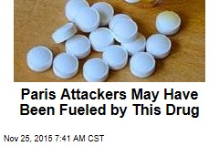 Paris Attackers May Have Been Fueled by This Drug