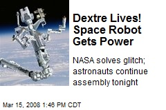 Dextre Lives! Space Robot Gets Power