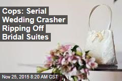 Cops: Serial Wedding Crasher Ripping Off Bridal Suites