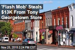 'Flash Mob' Steals $13K From Tony Georgetown Store