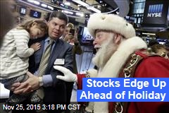 Stocks Edge Up Ahead of Holiday