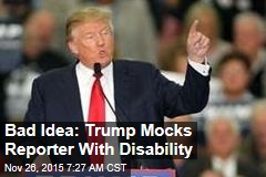 Bad Idea: Trump Mocks Reporter With Disability