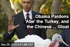 Obama Pardons 'Abe' the Turkey, and the Chinese ... Gloat