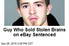 Guy Who Sold Stolen Brains on eBay Sentenced