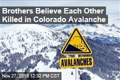 Brothers Believe Each Other Killed in Colorado Avalanche