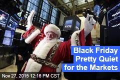 Black Friday Pretty Quiet for the Markets