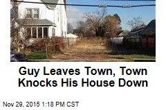 Guy Leaves Town, Town Knocks His House Down