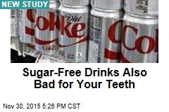 Sugar-Free Drinks Also Bad for Your Teeth
