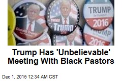 Trump Has 'Unbelievable' Meeting With Black Pastors