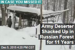 Army Deserter Shacked Up in Russian Forest for 11 Years