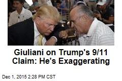 Giuliani on Trump's 9/11 Claim: He's Exaggerating