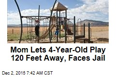 Mom Lets 4-Year-Old Play Outside, Faces Jail Time