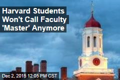 Harvard Students Won't Call Faculty 'Master' Anymore