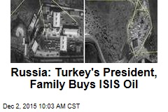 Russia: Turkey's President, Family Buys ISIS Oil