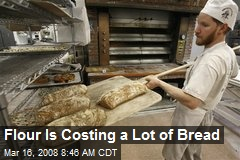 Flour Is Costing a Lot of Bread