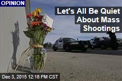Let's All Be Quiet About Mass Shootings