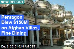 Pentagon Blew $150M on Afghan Villas, Fine Dining