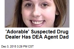 'Adorable' Suspected Drug Dealer Has DEA Agent Dad