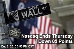 Nasdaq Ends Thursday Down 85 Points