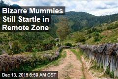 Bizarre Mummies Still Startle in Remote Zone