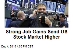 Strong Job Gains Send US Stock Market Higher