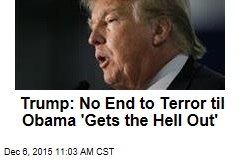 Trump: No End to Terror til Obama 'Gets the Hell Out'