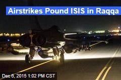 Airstrikes Pound ISIS in Raqqa