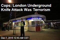 Cops: London Underground Knife Attack Was Terrorism