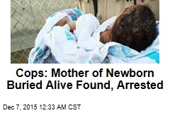 Cops: Mother of Newborn Buried Alive Found, Arrested