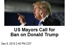 US Mayors Call for Ban on Donald Trump