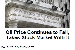 Oil Price Continues to Fall, Takes Stock Market With It