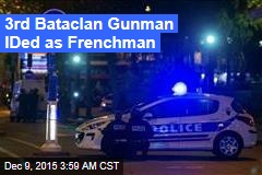3rd Bataclan Gunman ID'd as Frenchman
