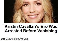 Kristin Cavallari's Bro Was Arrested Before Vanishing