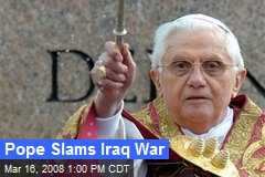Pope Slams Iraq War