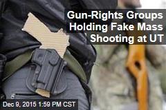 Gun-Rights Groups Holding Fake Mass Shooting at UT