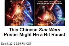 This Chinese Star Wars Poster Might Be a Bit Racist