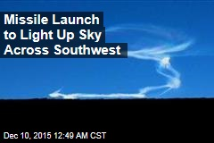 Missile Launch to Light Up Sky Across Southwest