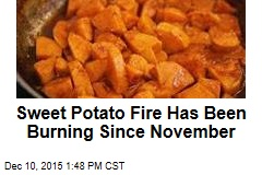 Sweet Potato Fire Has Been Burning Since November