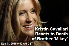 Kristin Cavallari Reacts to Death of Brother 'Mikey'
