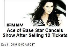 Ace of Base Star Cancels Show After Selling 12 Tickets