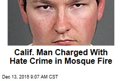 Calif. Man Charged With Hate Crime in Mosque Fire