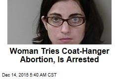 Woman Tries Coat-Hanger Abortion, Is Arrested