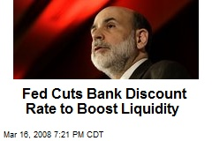 Fed Cuts Bank Discount Rate to Boost Liquidity